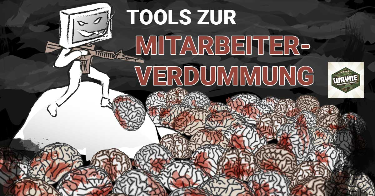 Tools zur Mitarbeiterverdummung